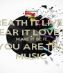BREATH IT LIVE IT HEAR IT LOVE IT MAKE IT BE IT YOU ARE THIS MUSIC - Personalised Poster A4 size