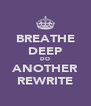 BREATHE DEEP DO ANOTHER REWRITE - Personalised Poster A4 size