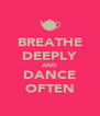 BREATHE DEEPLY AND DANCE OFTEN - Personalised Poster A4 size