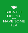 BREATHE DEEPLY AND HAVE SOME TEA - Personalised Poster A4 size