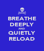 BREATHE DEEPLY AND QUIETLY RELOAD - Personalised Poster A4 size