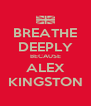 BREATHE DEEPLY BECAUSE ALEX KINGSTON - Personalised Poster A4 size