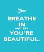 BREATHE IN AND SAY YOU'RE BEAUTIFUL. - Personalised Poster A4 size