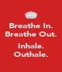 Breathe In. Breathe Out.  Inhale. Outhale. - Personalised Poster A4 size
