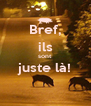 Bref, ils sont juste là!  - Personalised Poster A4 size