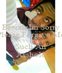 Breiah Im Sorry Please Forgive Me I Was Being  Such An Asshole - Personalised Poster A4 size