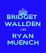 BRIDGET  WALLDEN <3'S RYAN MUENCH - Personalised Poster A4 size