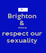 Brighton  &  Hove  respect our  sexuality  - Personalised Poster A4 size