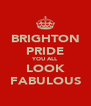 BRIGHTON PRIDE YOU ALL LOOK FABULOUS - Personalised Poster A4 size