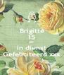 Brigitte 15 jaar in dienst Gefeliciteerd xxx - Personalised Poster A4 size
