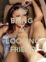 BRING  A  GOOD LOOKING FRIEND - Personalised Poster A4 size