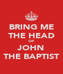 BRING ME THE HEAD OF JOHN THE BAPTIST - Personalised Poster A4 size