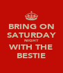 BRING ON SATURDAY NIGHT WITH THE BESTIE - Personalised Poster A4 size