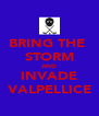 BRING THE  STORM AND INVADE VALPELLICE - Personalised Poster A4 size