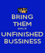 BRING THEM BACK UNFINISHED BUSSINESS - Personalised Poster A4 size