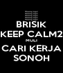 BRISIK KEEP CALM2 MULI CARI KERJA SONOH - Personalised Poster A4 size