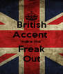 British Accent  'make me' Freak Out - Personalised Poster A4 size
