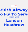 British Airways To Fly To Serve From LHR London Heathrow - Personalised Poster A4 size