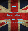 British Australian & Irish Accents Are Awesome - Personalised Poster A4 size
