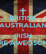 BRITISH AUSTRALIAN & IRISH ARE AWEOSOME - Personalised Poster A4 size