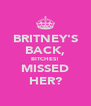 BRITNEY'S BACK, BITCHES! MISSED HER? - Personalised Poster A4 size