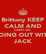 Brittany KEEP CALM AND CARRY ON  GOING OUT WITH JACK - Personalised Poster A4 size