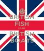 BRlTlSH FlSH FOR BRlTlSH BOATS - Personalised Poster A4 size