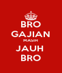 BRO GAJIAN MASIH JAUH  BRO - Personalised Poster A4 size