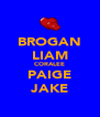 BROGAN LIAM CORALEE PAIGE JAKE - Personalised Poster A4 size