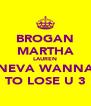 BROGAN MARTHA LAUREN NEVA WANNA TO LOSE U 3 - Personalised Poster A4 size