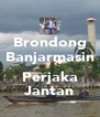 Brondong Banjarmasin  Perjaka Jantan - Personalised Poster A4 size
