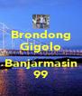 Brondong Gigolo  Banjarmasin 99 - Personalised Poster A4 size