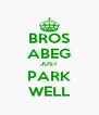 BROS ABEG JUST PARK WELL - Personalised Poster A4 size