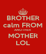 BROTHER calm FROM ANOTHER MOTHER LOL - Personalised Poster A4 size