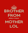 BROTHER FROM ANOTHER MOTHER LOL - Personalised Poster A4 size