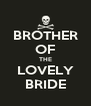 BROTHER OF  THE  LOVELY BRIDE - Personalised Poster A4 size