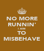 NO MORE RUNNIN' I AIM TO MISBEHAVE - Personalised Poster A4 size
