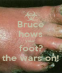 Bruce hows your  foot? the wars on! - Personalised Poster A4 size