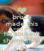 bruce made this puppy sad! he abused! shame him! - Personalised Poster A4 size