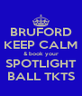 BRUFORD KEEP CALM & book your SPOTLIGHT BALL TKTS - Personalised Poster A4 size