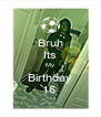 Bruh Its My Birthday 16  - Personalised Poster A4 size