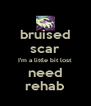 bruised scar I'm a little bit lost need rehab - Personalised Poster A4 size