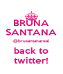 BRUNA SANTANA @brusantanareal back to twitter! - Personalised Poster A4 size