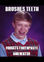 BRUSHES TEETH FORGETS TOOTHPASTE AND WATER - Personalised Poster A4 size