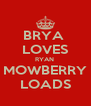 BRYA  LOVES RYAN  MOWBERRY LOADS - Personalised Poster A4 size