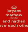 bryant mathew chandler and nathan love each other - Personalised Poster A4 size