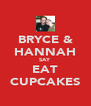 BRYCE & HANNAH SAY EAT CUPCAKES - Personalised Poster A4 size
