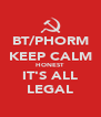 BT/PHORM KEEP CALM HONEST IT'S ALL LEGAL - Personalised Poster A4 size
