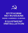 BT/PHORM NO RUSSIANS WERE HARMED DURING EQUIPMENT INSTALLATION - Personalised Poster A4 size