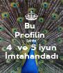 Bu  Profilin  Sahibi 4  ve 5 iyun İmtahandadı - Personalised Poster A4 size